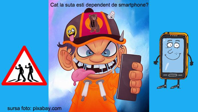 Cat la suta esti dependent de smartphone?